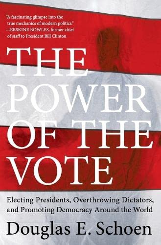 9780061440809: The Power of the Vote: Electing Presidents, Overthrowing Dictators, and Promoting Democracy Around the World