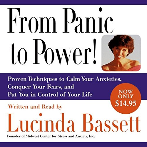 9780061441851: From Panic to Power: Proven Techniques to Calm Your Anxieties, Conquer Your Fears, and Put You in Control of Your Life