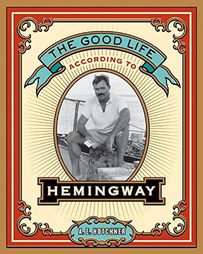 9780061444890: The Good Life According to Hemingway