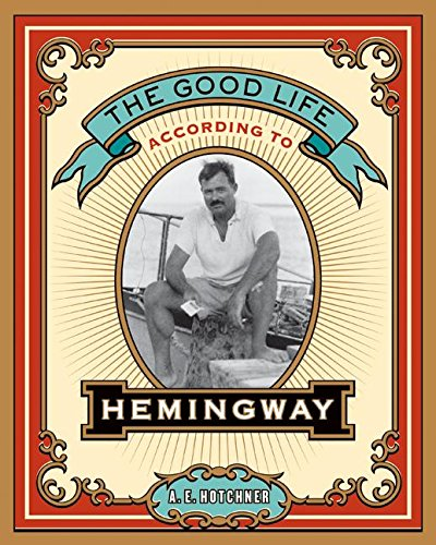 9780061444890: The Good Life According to Hemingway