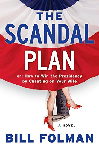 9780061447655: The Scandal Plan: Or: How to Win the Presidency by Cheating on Your Wife