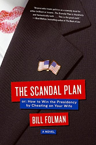 9780061447662: The Scandal Plan: Or: How to Win the Presidency by Cheating on Your Wife