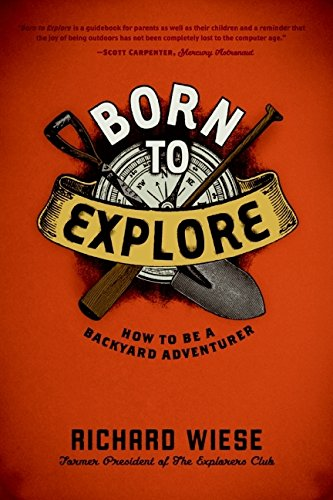 9780061449581: Born to Explore: How to Be a Backyard Adventurer: How to Build an Igloo, Pan for Gold, and Other Useful Projects