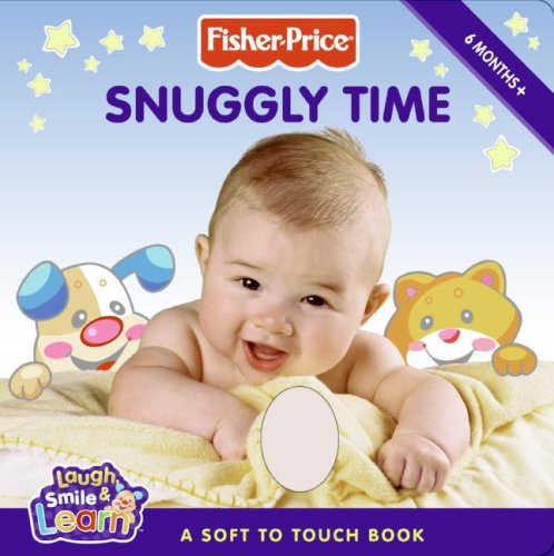 9780061449833: Snuggly Time: A Soft to Touch Book (Fisher-Price Laugh, Smile & Learn)