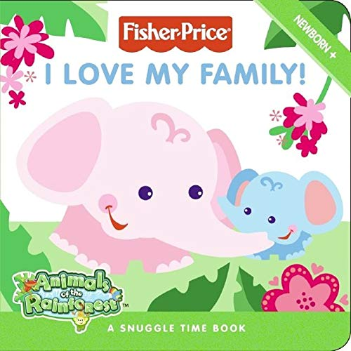 9780061450211: Fisher-Price: I Love My Family! (Fisher Price: Animals of the Rainforest)