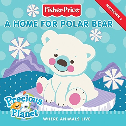 9780061450273: Fisher-Price: A Home for Polar Bear: Where Animals Live (Fisher-Price Precious Planet)