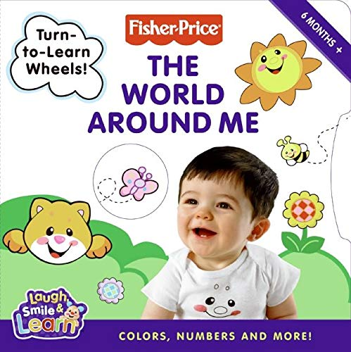 9780061450396: Fisher-Price: The World Around Me: Colors, Numbers, and More! (Fisher-Price Laugh, Smile & Learn)