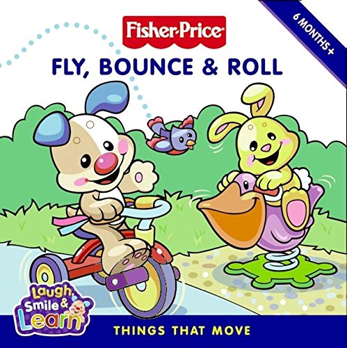 9780061450471: Fisher-Price: Fly, Bounce & Roll: Things That Move