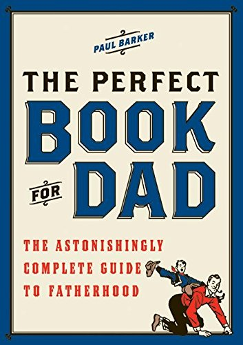 9780061450723: The Perfect Book for Dad: The Astonishingly Complete Guide to Fatherhood