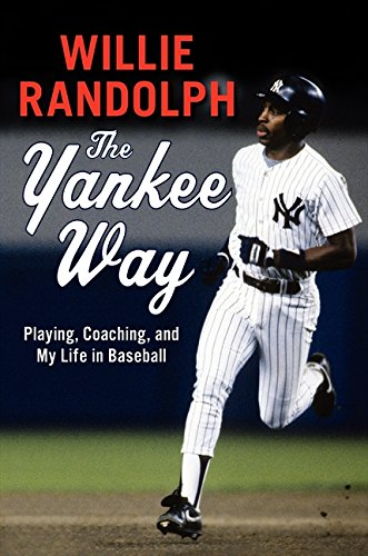 The Yankee Way: Playing, Coaching, and My Life in Baseball: Randolph, Willie