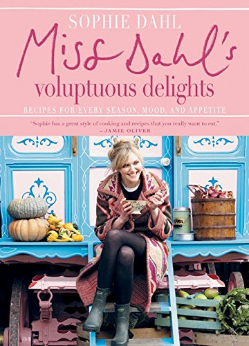 9780061450990: Miss Dahl's Voluptuous Delights: Recipes for Every Season, Mood and Appetite