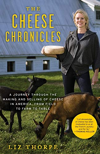 9780061451164: The Cheese Chronicles: A Journey Through the Making and Selling of Cheese in America, from Field to Farm to Table
