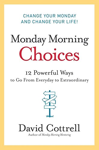 9780061451911: Monday Morning Choices: 12 Powerful Ways to Go from Everyday to Extraordinary