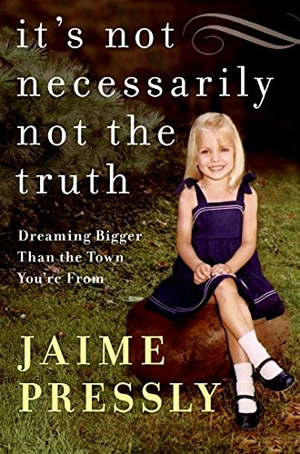 9780061454141: It's Not Necessarily Not the Truth: Dreaming Bigger Than the Town You're From