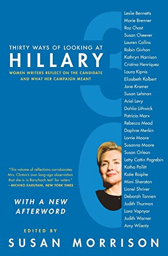 9780061455940: Thirty Ways of Looking at Hillary: Women Writers Reflect on the Candidate and What Her Campaign Meant