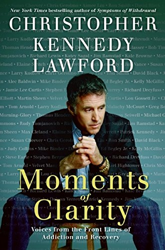Moments of Clarity: Voices from the Front Lines of Addiction and Recovery: Lawford, Christopher ...