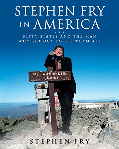 Stephen Fry in America: Fifty States and the Man Who Set Out to See Them All (0061456381) by Stephen Fry