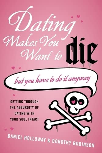 9780061456503: Dating Makes You Want to Die: (But You Have to Do It Anyway)