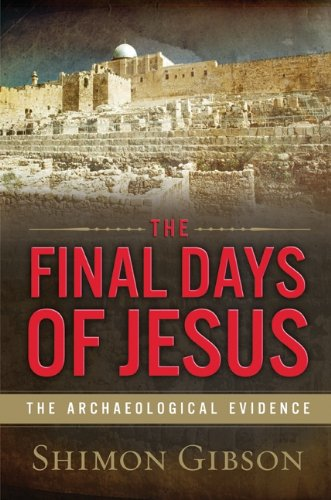 9780061458484: The Final Days of Jesus: The Archaeological Evidence