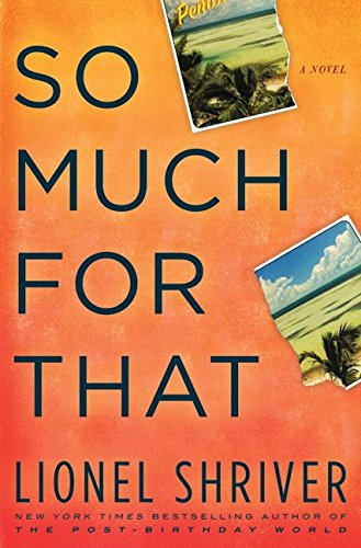 9780061458583: So Much for That: A Novel