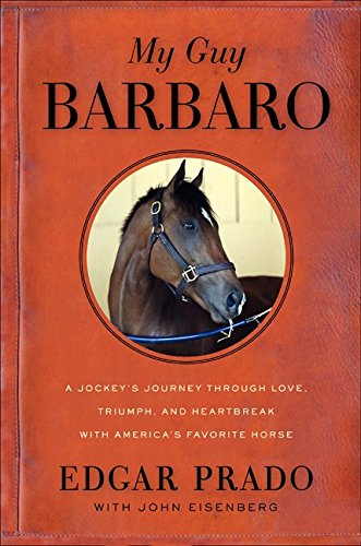 9780061464188: My Guy Barbaro: A Jockey's Journey Through Love, Triumph, and Heartbreak with America's Favorite Horse
