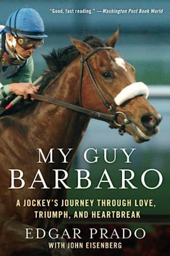 9780061464195: My Guy Barbaro: A Jockey's Journey Through Love, Triumph, and Heartbreak