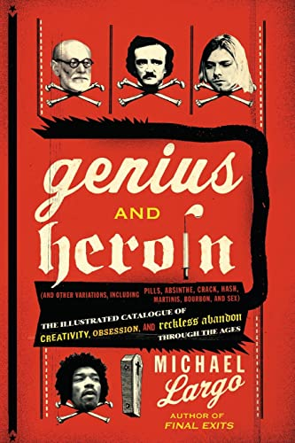 9780061466410: Genius and Heroin: The Illustrated Catalogue of Creativity, Obsession, and Reckless Abandon Through the Ages