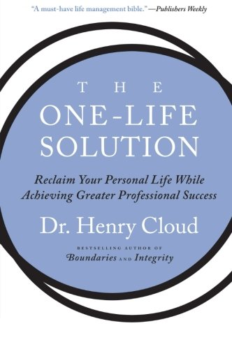 9780061466434: The One-Life Solution: Reclaim Your Personal Life While Achieving Greater Professional Success