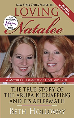 9780061468797: Loving Natalee: The True Story of the Aruba Kidnapping and Its Aftermath