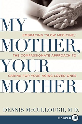 "9780061468841: My Mother, Your Mother LP: Embracing ""Slow Medicine,"" the Compassionate Approach to Caring for Your Aging Loved Ones"