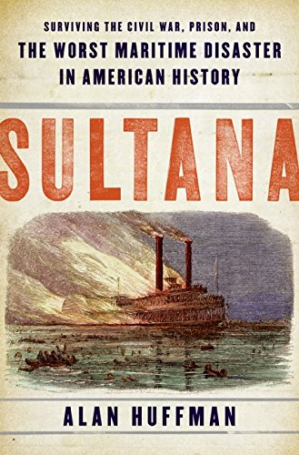 9780061470547: Sultana: Surviving the Civil War, Prison, and the Worst Maritime Disaster in American History