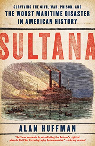 9780061470561: Sultana: Surviving the Civil War, Prison, and the Worst Maritime Disaster in American History