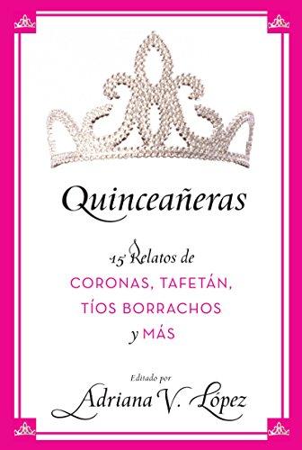 9780061470752: Quinceañeras: 15 Relatos de Coronas, Tafetán, Tíos Borrachos y Más (Spanish Edition)