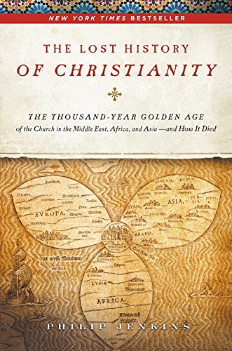 9780061472800: The Lost History of Christianity: The Thousand-Year Golden Age of the Church in the Middle East, Africa, and Asia-and How It Died