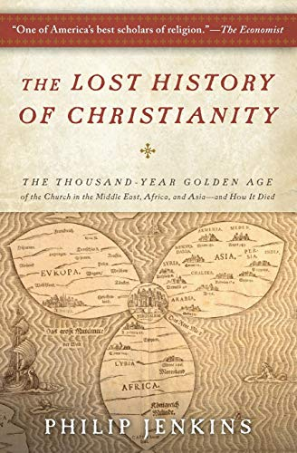 9780061472817: The Lost History of Christianity: The Thousand-Year Golden Age of the Church in the Middle East, Africa, and Asia--and How It Died