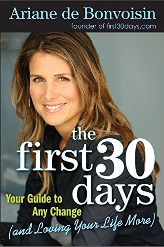 9780061472831: The First 30 Days: Your Guide to Any Change (and Loving Your Life More)