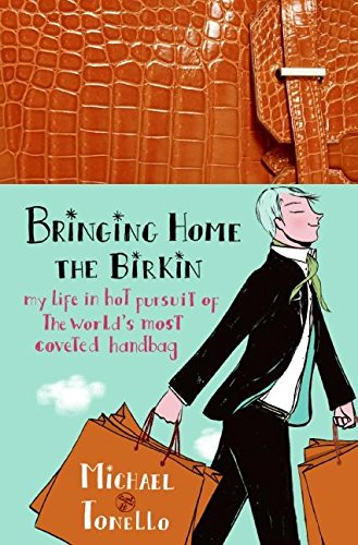 9780061473333: Bringing Home the Birkin: My Life in Hot Pursuit of the World's Most Coveted Handbag