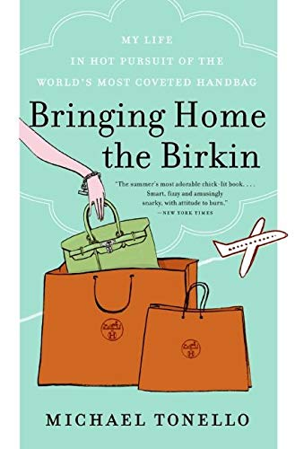 Bringing Home the Birkin: My Life in Hot Pursuit of the World's Most Coveted Handbag: Michael ...