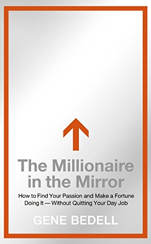 9780061473487: The Millionaire in the Mirror: How to Find Your Passion and Make a Fortune Doing It--without Quitting Your Day Job