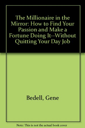9780061473500: The Millionaire in the Mirror: How to Find Your Passion and Make a Fortune Doing It--Without Quitting Your Day Job