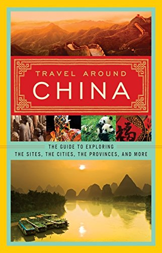9780061473548: Travel Around China: The Guide to Exploring the Sites, the Cities, the Provinces, and More
