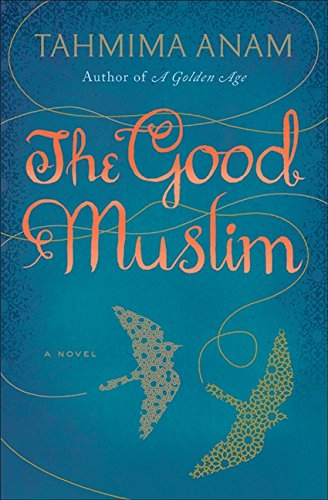 The Good Muslim: A Novel (Signed First Edition): Anam, Tahmima