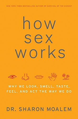9780061479656: How Sex Works: Why We Look, Smell, Taste, Feel and Act the Way We Do