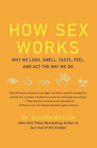 9780061479663: How Sex Works: Why We Look, Smell, Taste, Feel, and Act the Way We Do