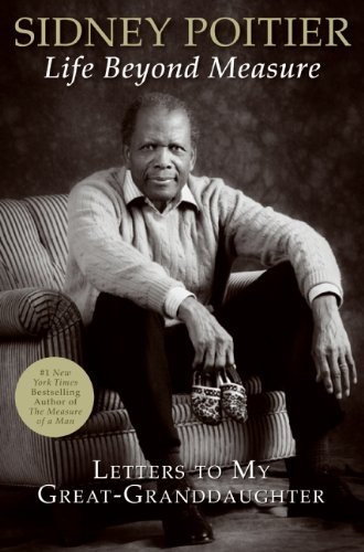 LIFE BEYOND MEASURE ; LETTERS TO MY GREAT-GRANDDAUGHTER ** Signed First Edition **: Sidney Poitier