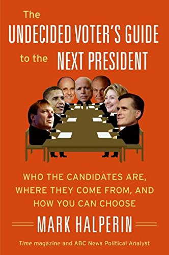 9780061537301: The Undecided Voter's Guide to the Next President: Who the Candidates Are, Where They Come from, and How You Can Choose