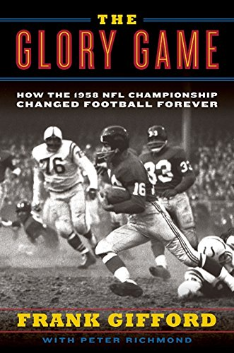 9780061542558: The Glory Game: How the 1958 NFL Championship Changed Football Forever