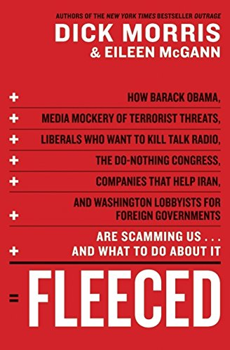 Fleeced: How Barack Obama, Media Mockery of Terrorist Threats, Liberals Who Want to Kill Talk Radio, the Do-Nothing Congress, Companies That Help Iran, and Washington Lobbyists for Foreign Governments Are Scamming Us ... and What to Do About It (0061547751) by Dick Morris; Eileen McGann