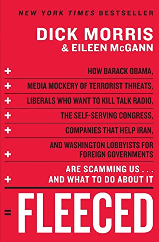 Fleeced: How Barack Obama, Media Mockery of Terrorist Threats, Liberals Who Want to Kill Talk Radio, the Self-Serving Congress, Companies That Help ... Are Scamming Us...and What to Do About It (0061547778) by Dick Morris; Eileen McGann