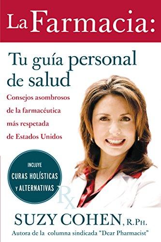 La Farmacia: Tu guia personal de salud: Consejos asombrosos de la farmaceutica mas respetada de Estados Unidos (Spanish Edition) (006155507X) by Suzy Cohen